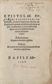 Epistolae D[omini] Erasmi Roterodami Familiares in tres Centurias divisae [...]