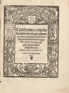 Epithoma conclusionum theologicalium pro introductione in quatuor libros sententiarum magistri Petri Lombardi [...]
