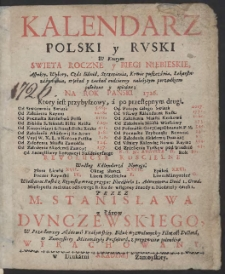 Kalendarz Polski Y Rvski W Którym Swieta Roczne y Biegi Niebieskie […] Na Rok […] 1726 […] / Przez […] Stanisława z Łazów Dvnczewskiego […] Wyrachowany