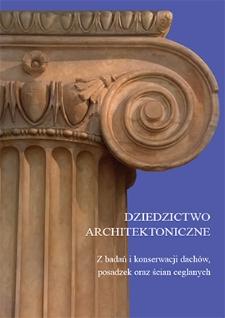 Dziedzictwo architektoniczne : z badań i konserwacji dachów, posadzek oraz ścian ceglanych