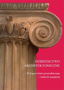 Dziedzictwo architektoniczne : w kręgu świata przyrodniczego i budowli miejskich