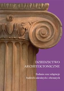 Dziedzictwo architektoniczne : badania oraz adaptacje budowli sakralnych i obronnych