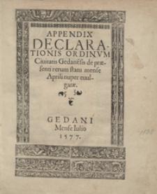 Appendix Declarationis Ordinum Civitatis Gedane[n]sis de praesenti rerum statu mense Aprili nuper evulgatae
