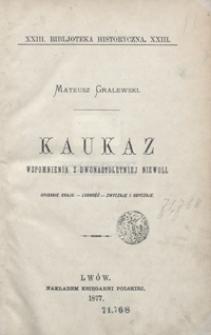 Kaukaz : wspomnienia z dwunastoletniej niewoli : opisanie kraju - ludność - zwyczaje i obyczaje