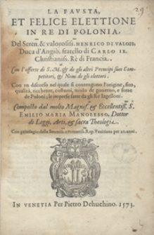 La Fausta Et Felice Elettione In Re Di Polonia Del [...] Henrico Di Valois [...]