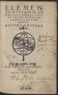 Elementa Doctrinae De Circvlis Coelestibvs Et Primo Motv, Recognita Et Correcta / Avtore Casparo Peucero