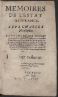 Memoires De l'Estat De France, Sovs Charles Neufiesme : Contenans Les Choses plus notables, faites & publiees tant par les Catholiques que par ceux de la Religion, […]. Vol. 1