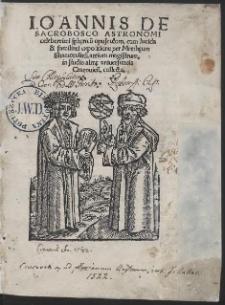 Ioannis De Sacrobosco Astronomi celeberrimi sphęricu[m] opusculum, cum lucida & familiari expsitione per Matthæum Shamotulien[sem], […]