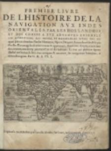 Premier Livre De L'Histoire De La Navigation Aux Indes Orientales, Par Les Hollandois Et Des Choses A Eux Advenves […]