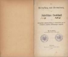 Die Verfassung und Verwaltung der schlesischen Landschaft in systematischer Zusammenstellung der statutarischen und der betreffenden gesetzlichen Bestimmungen dargestellt