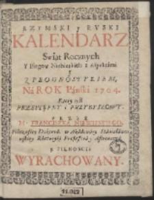Rzymski y Ruski Kalendarz Swiąt Rocznych Y Biegow Niebieskich z Aspektámi J Z Prognostykiem. Ná Rok Pánski 1704. […]
