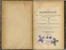 Die Surrogate : ihre Darstellungen im Kleinen und deren fabrikmässige Erzeugung : ein Handbuch der Herstellung der künstlichen Ersatzstoffe für den praktischen Gebrauch von Industriellen und Technikern