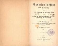 Examinatorium der Botanik : ein neuer Katechismus der allgemeinen Botanik zum Gebrauche auf Universitäten und anderen höheren Lehranstalten sowie zum Selbstunterrichte. - 2., unveränderte Auflage.