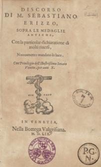 Discorso Di [...] Sebastiano Erizzio Sopra Le Medaglie Antiche Con la particolar dichiaratione do molti riversi. – Nuovamento mandato in luce