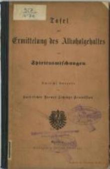 Tafel zur Ermittelung des Alkoholgehaltes von Spiritusmischungen : amtliche Ausgabe der Kaiserlichen Normal-Aichungs-Kommission
