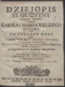 Dziejopis Starozytny Wierszem Opisany, W Historyi Karola Cesarza Wielkiego Rzymskiego, wraz Hildegardy Zony […]