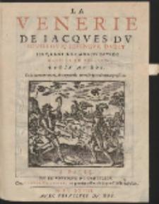 La Venerie de Jacques du Fouilloux Seigneur dudit lieu, Gentilhomme du pays de Gastine en Poictou [..]
