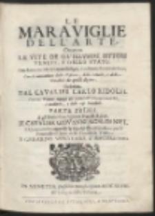 Le Maraviglie Del L'Arte, Ouero Le Vite De Gl' Illustri Pittori Veneti, E Dello Stato […] P.1 […]