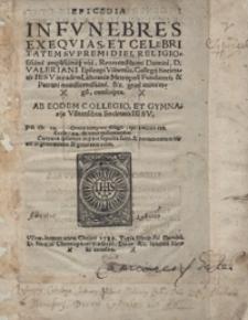 Epicedia In Funebres Exequias [...] Valeriani Episcopi Vilnensis, Collegij Societatis Iesu in eadem Lithuaniae Metropoli Fundatoris [...] conscripta [...]