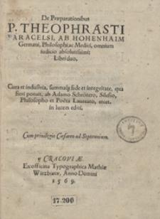 De Praeparationibus P. Theophradti Paracelsi [...] Libri duo [...]
