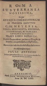 Roma Subterranea Novissima, In qua Antiqua Christianorum Et Praecipue Martyrum Coemeteria, Tituli, Monimenta, Epitaphia, Inscriptiones Ac Nobiliora Sanctorum Sepulchra, […]
