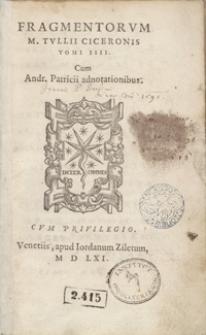 Fragmentorum M. Tullii Ceceronis Tomi IIII Cum Andr[eae] Patricii adnotationibus