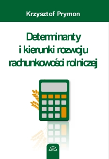 Determinanty i kierunki rozwoju rachunkowości rolniczej