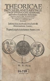 Theoricae Novae Planetarum Georgii Purbacchii [...] ab Erasmo Reinholdo [...] auctae et illustratae scholijs [...] ; Inserta item methodica tractatio de illuminatione Lunae