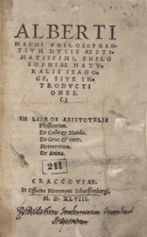 Alberti Magni Philosophantium Ducis Aestimatissimi Philosophiae Naturalis Isagoge Sive Introductiones