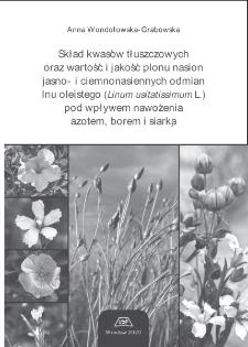 Skład kwasów tłuszczowych oraz wartość i jakość plonu nasion jasno- i ciemnonasiennych odmian lnu oleistego (Linum usitatissimum L.) pod wpływem nawożenia azotem, borem i siarką