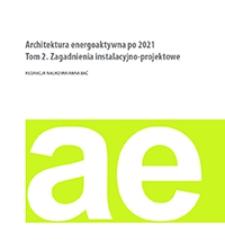 Architektura energoaktywna po 2021. Tom 2. Zagadnienia instalacyjno-projektowe
