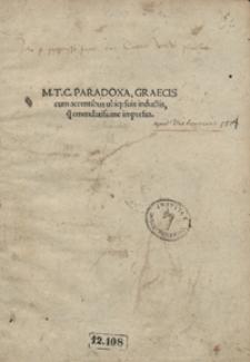 M[arcii] T[ulli] C[iceronis] Paradoxa, Graecis cum accentibus ubiq[ue] suis inductis [...] impressa