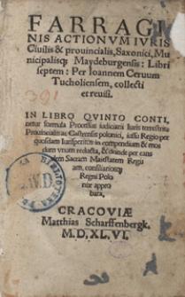 Farraginis Actionum Iuris Civilis et provincialis, Saxonici, Municipalisq[ue] Maydeburgensis Libri septem [...]