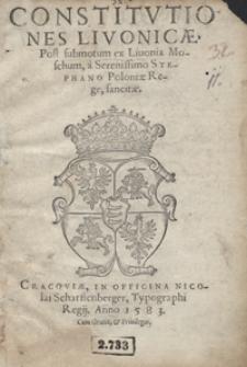 Constitutiones Livonicae Post submotum ex Livonia Moschum a Serenissimo Stephano Poloniae Rege sancitae
