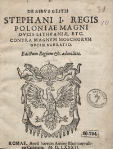 De Rebus Gestis Stephani I Regis Poloniae Magni Ducis Lithuaniae Etc. Contra Magnum Moschorum Ducem Narratio [...]
