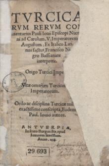 Turcicarum Rerum Commentarius [...] ; Origo Turci Imperii ; Vitae omnium Turcicorum Imperatorum ; Ordo ac disciplina Turcicae militae exactissime conscripta [...]