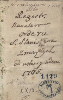 Necrologium albo regestr kawalerów orderu s. Stanisława zmarłych od ustawy orderu [r.] 1765 [do r. 1787]