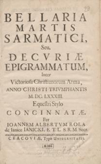 Bellaria Martis Sarmatici Seu Decuriae Epigrammatum Inter Victoriosa Christianorum Arma Anno Christi Triumphantis M. DC.LXXXIII Equestre Stylo Concinnatae [...]. - War. A
