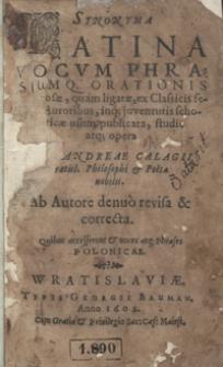 Synonyma Latina Vocum Phrasium q[ue] Orationis tam prosae quam ligatae ex Classicis selecta Auctoribus [...]
