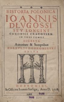 Historia Polonica Ioannis Długossi [...] In Tres Tomos Digesta Autoritate et Sumptibus Herbulti Dobromilski edita. [T. 1]