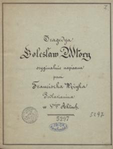 Tragedya Bolesław Wtory oryginalnie napisana przez Franciszka Wężyka, Podlasianina, w 5 aktach