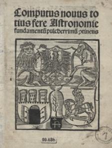 Computus novus totius fere Astronomie fundamentu[m] pulcherrimu[m] c[on]tinens