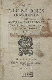 M[arci] T[ulli] Ciceronis Fragmenta [...] in quatuor tomos digesta