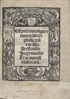 Epitome figurarum in libros phisicoru[m] et de A[n]i[m]a Arestotilis Jn gymnasio Cracoviensi elaboratu[m]