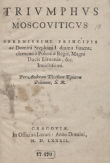 Triumphus Moscoviticus […] Stephani I divina favente clementia Poloniae Regis, Magni Ducis Lituaniae […] Invictissimi […]