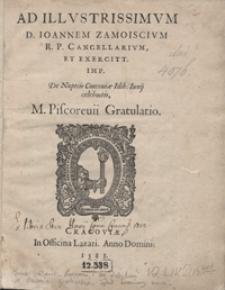 Ad Illustrissimum D. Ioannem Zamoiscium [...] De Nuptiis Cracoviae Idib[us] Iunij celebratis M. Piscorevii Gratulatio