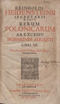 Reinholdi Heidensteinii Secretarii Regii Rerum Polonicarum Ab Excessu Sigismundi Augusti Libri XII
