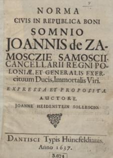 Norma Civis In Republica Boni Somno Joannis de Zamosczie Samoscii, Cancellarii Regni Poloniae, Et Generalis Exercituum Ducis, Immortalis Viri Expressa Et Proposita