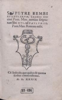 Petri Bembi Epistolarum Leonis Decimi [...] nomine scriptarum libri XVI ad Paulum III [...] missi
