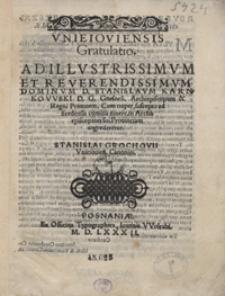 Unieioviensis Gratulatio Ad [...] Stanislaum Karnkowski [...] cum nuper, suscepto ad Sredensia comitia itinere, in Archiepiscopatus sui Provinciam [...] ingrederetur [...]